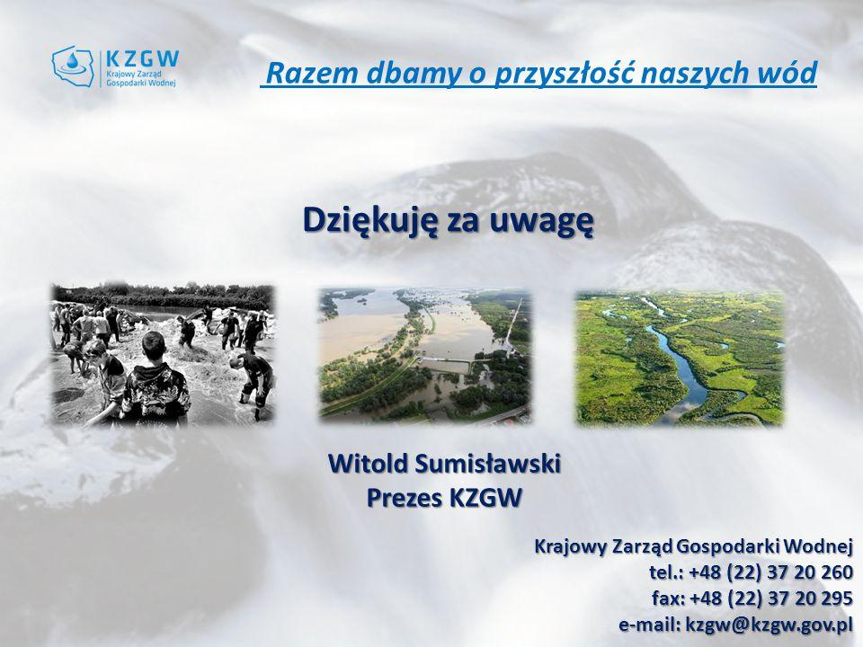 Razem dbamy o przyszłość naszych wód Dziękuję za uwagę Krajowy Zarząd Gospodarki Wodnej tel.: +48 (22) 37 20 260 fax: +48 (22) 37 20 295 e-mail: kzgw@kzgw.gov.pl Witold Sumisławski Prezes KZGW