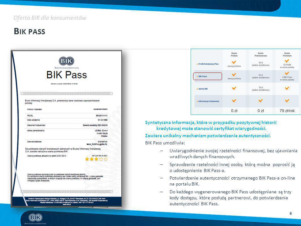8 B IK PASS Oferta BIK dla konsumentów Syntetyczna informacja, która w przypadku pozytywnej historii kredytowej może stanowić certyfikat wiarygodności