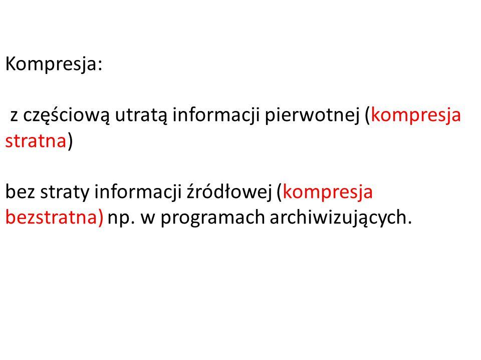 Kompresja: z częściową utratą informacji pierwotnej (kompresja stratna) bez straty informacji źródłowej (kompresja bezstratna) np.