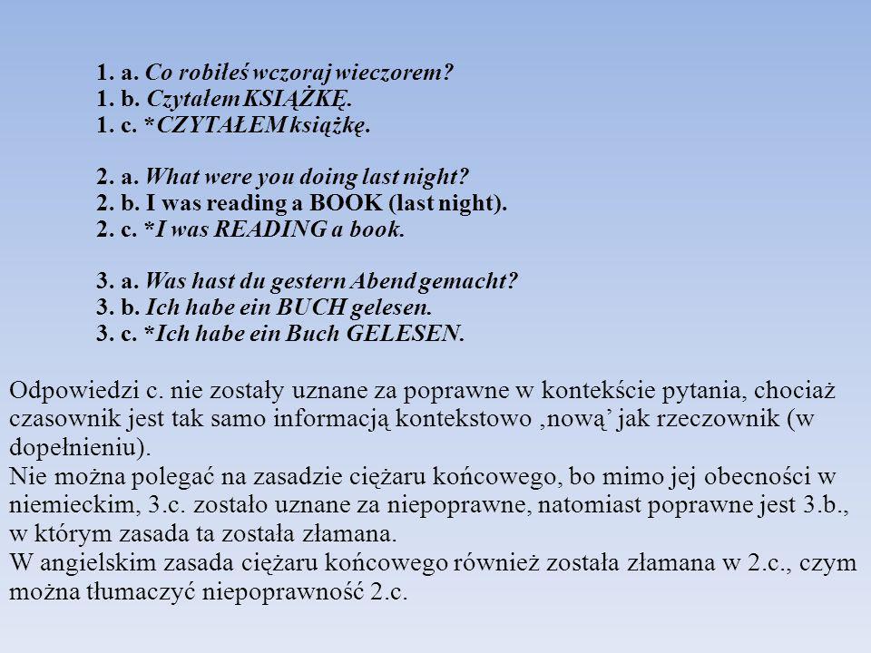Bardzo ciekawie przedstawia się język polski, w którym ze względu na pewną dowolność szyku wyrazów, możliwe jest przestawienie elementów w 1.c.: 1.d.