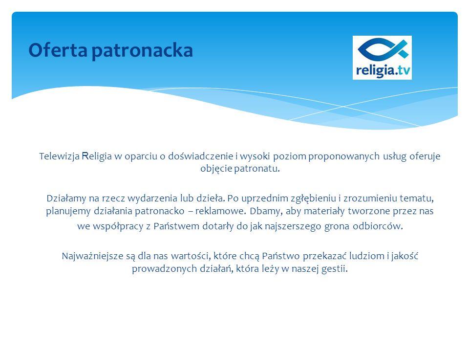 Oferta patronacka Telewizja R eligia w oparciu o doświadczenie i wysoki poziom proponowanych usług oferuje objęcie patronatu. Działamy na rzecz wydarz