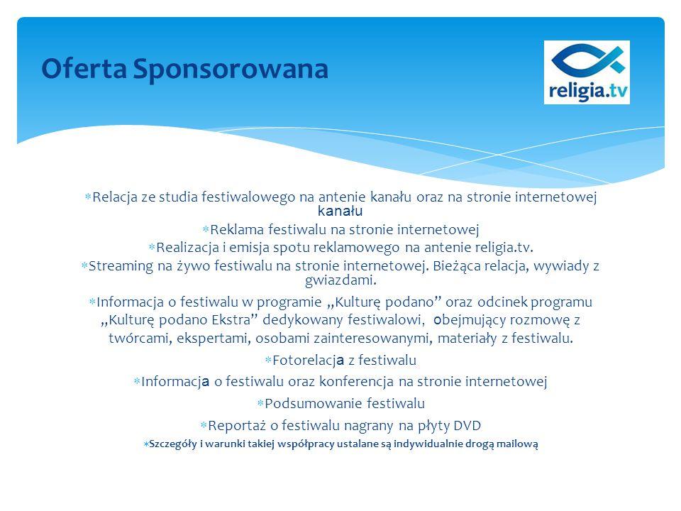  Relacja ze studia festiwalowego na antenie kanału oraz na stronie internetowej kanału  Reklama festiwalu na stronie internetowej  Realizacja i emisja spotu reklamowego na antenie religia.tv.