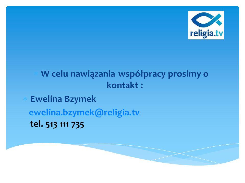  W celu nawiązania współpracy prosimy o kontakt :  Ewelina Bzymek ewelina.bzymek@religia.tv tel. 513 111 735ewelina.bzymek@religia.tv