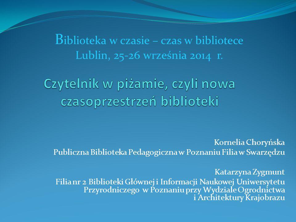 Kornelia Choryńska Publiczna Biblioteka Pedagogiczna w Poznaniu Filia w Swarzędzu Katarzyna Zygmunt Filia nr 2 Biblioteki Głównej i Informacji Naukowe