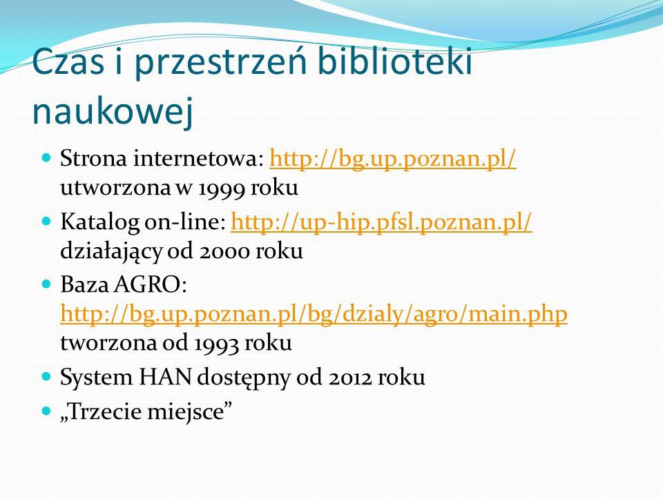 Czas i przestrzeń biblioteki naukowej Strona internetowa: http://bg.up.poznan.pl/ utworzona w 1999 rokuhttp://bg.up.poznan.pl/ Katalog on-line: http:/