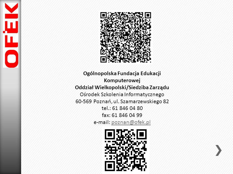 Ogólnopolska Fundacja Edukacji Komputerowej Oddział Wielkopolski/Siedziba Zarządu Ośrodek Szkolenia Informatycznego 60-569 Poznań, ul. Szamarzewskiego