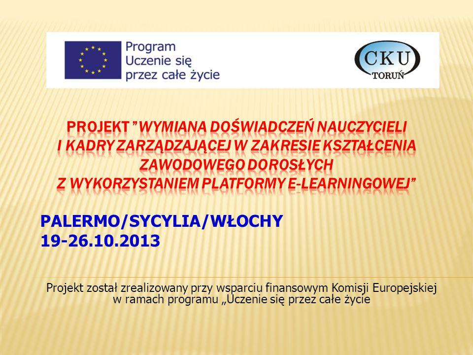 """PALERMO/SYCYLIA/WŁOCHY 19-26.10.2013 Projekt został zrealizowany przy wsparciu finansowym Komisji Europejskiej w ramach programu """"Uczenie się przez ca"""