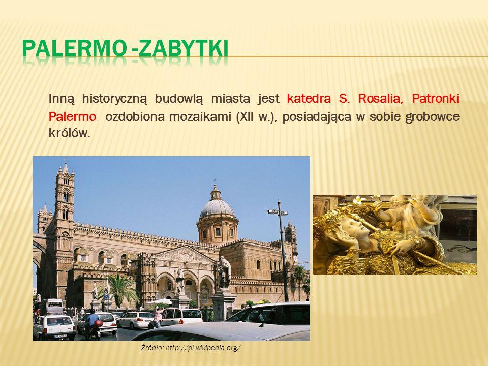 Inną historyczną budowlą miasta jest katedra S. Rosalia, Patronki Palermo ozdobiona mozaikami (XII w.), posiadająca w sobie grobowce królów. Źródło: h