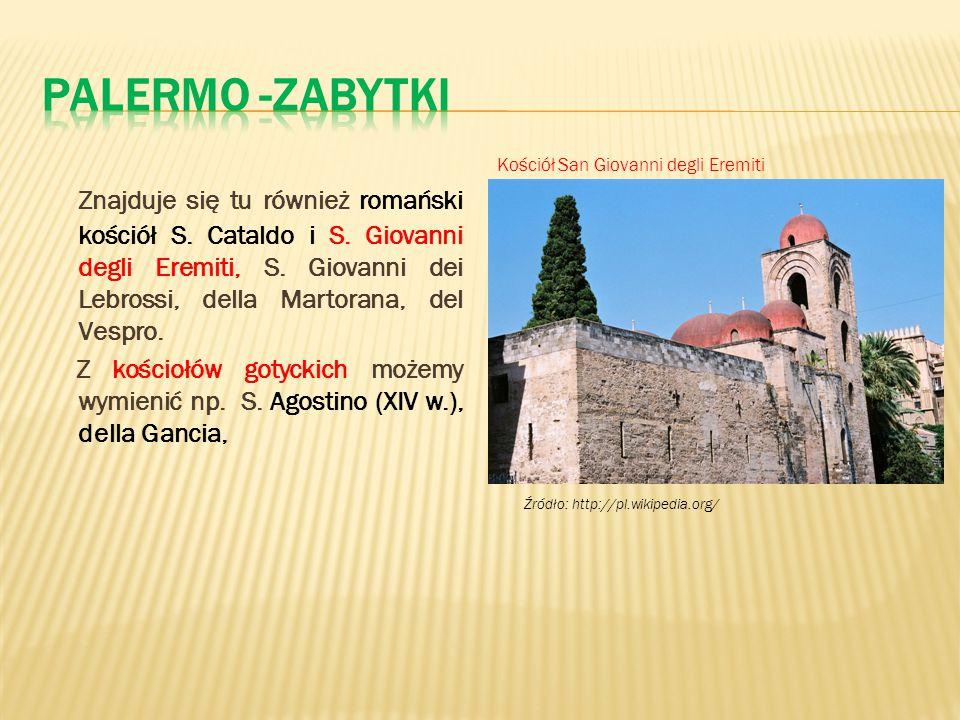 Znajduje się tu również romański kościół S. Cataldo i S. Giovanni degli Eremiti, S. Giovanni dei Lebrossi, della Martorana, del Vespro. Z kościołów go