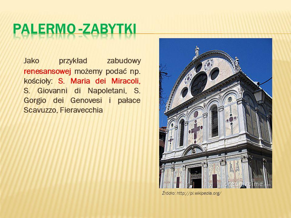 Jako przykład zabudowy renesansowej możemy podać np. kościoły: S. Maria dei Miracoli, S. Giovanni di Napoletani, S. Gorgio dei Genovesi i pałace Scavu