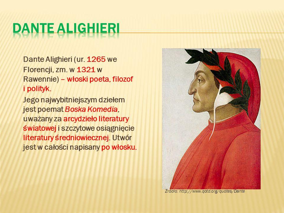 Dante Alighieri (ur. 1265 we Florencji, zm. w 1321 w Rawennie) – włoski poeta, filozof i polityk. Jego najwybitniejszym dziełem jest poemat Boska Kome