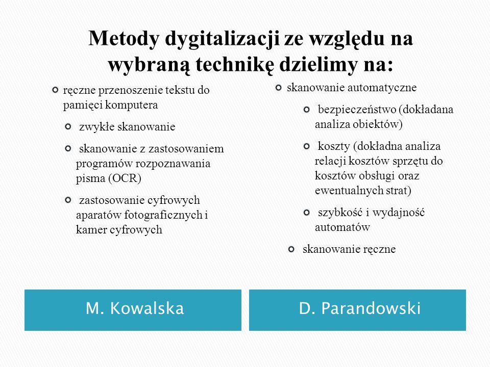 Metody dygitalizacji ze względu na wybraną technikę dzielimy na: M. KowalskaD. Parandowski ręczne przenoszenie tekstu do pamięci komputera zwykłe skan