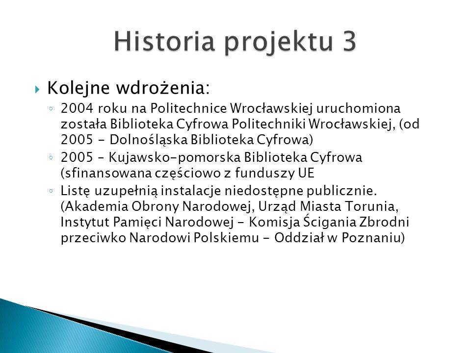  Kolejne wdrożenia: ◦ 2004 roku na Politechnice Wrocławskiej uruchomiona została Biblioteka Cyfrowa Politechniki Wrocławskiej, (od 2005 - Dolnośląska