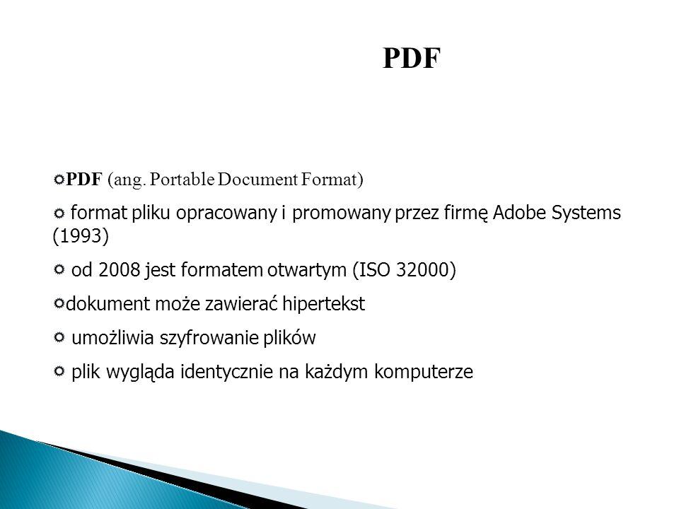 PDF (ang. Portable Document Format) format pliku opracowany i promowany przez firmę Adobe Systems (1993) od 2008 jest formatem otwartym (ISO 32000) do