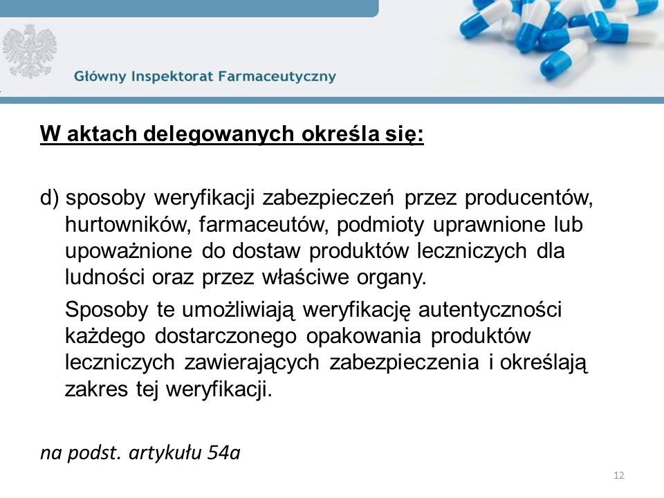 W aktach delegowanych określa się: d) sposoby weryfikacji zabezpieczeń przez producentów, hurtowników, farmaceutów, podmioty uprawnione lub upoważnion