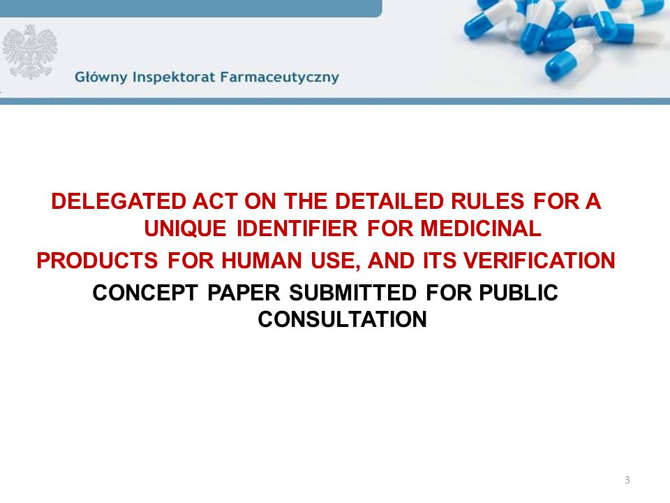 DELEGATED ACT ON THE DETAILED RULES FOR A UNIQUE IDENTIFIER FOR MEDICINAL PRODUCTS FOR HUMAN USE, AND ITS VERIFICATION CONCEPT PAPER SUBMITTED FOR PUB