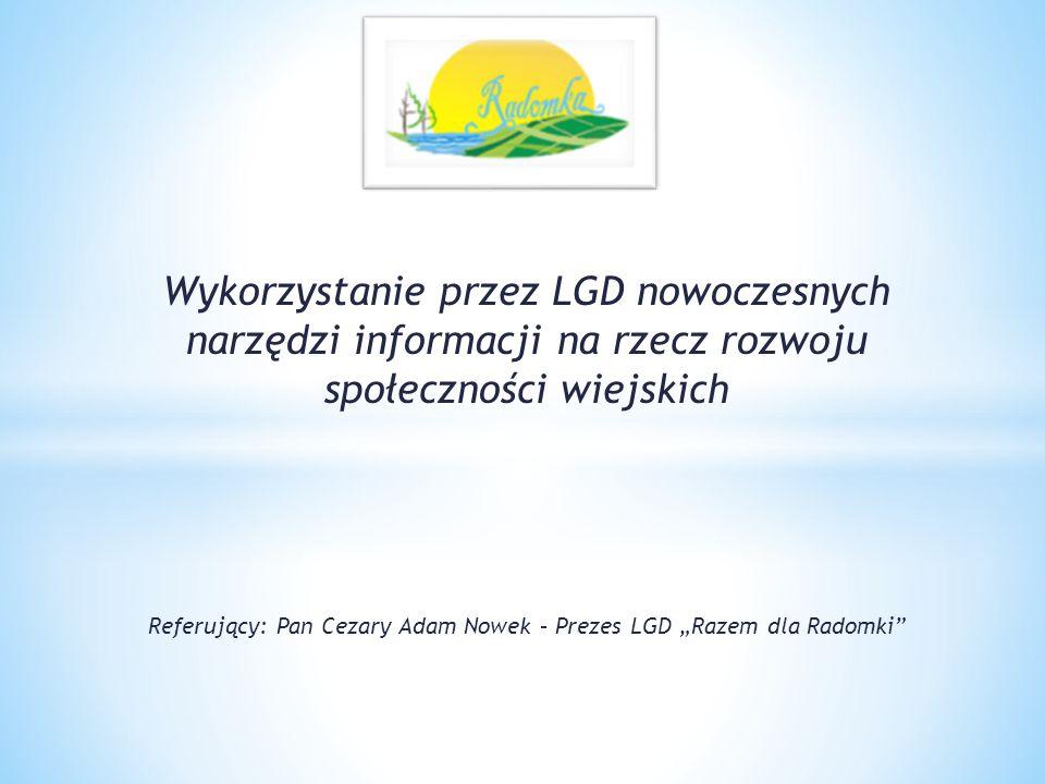 """Wykorzystanie przez LGD nowoczesnych narzędzi informacji na rzecz rozwoju społeczności wiejskich Referujący: Pan Cezary Adam Nowek – Prezes LGD """"Razem"""