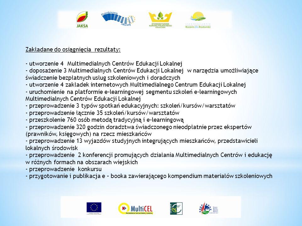Zakładane do osiągnięcia rezultaty: - utworzenie 4 Multimedialnych Centrów Edukacji Lokalnej - doposażenie 3 Multimedialnych Centrów Edukacji Lokalnej