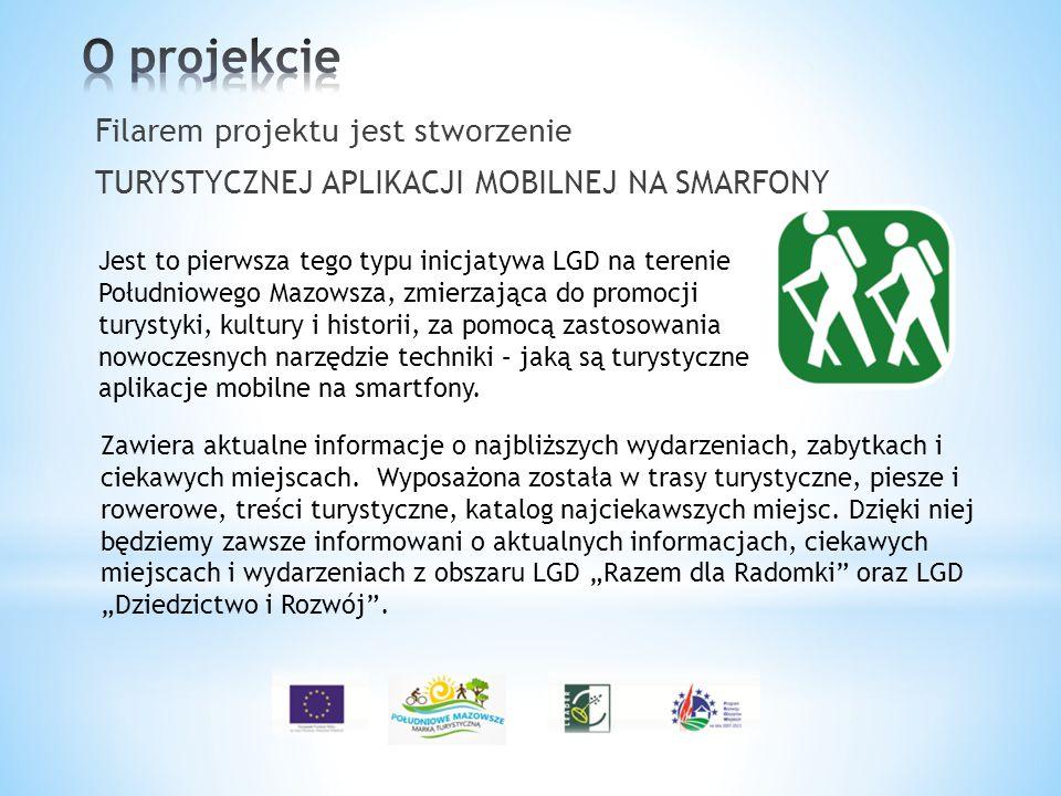 Filarem projektu jest stworzenie TURYSTYCZNEJ APLIKACJI MOBILNEJ NA SMARFONY Jest to pierwsza tego typu inicjatywa LGD na terenie Południowego Mazowsz