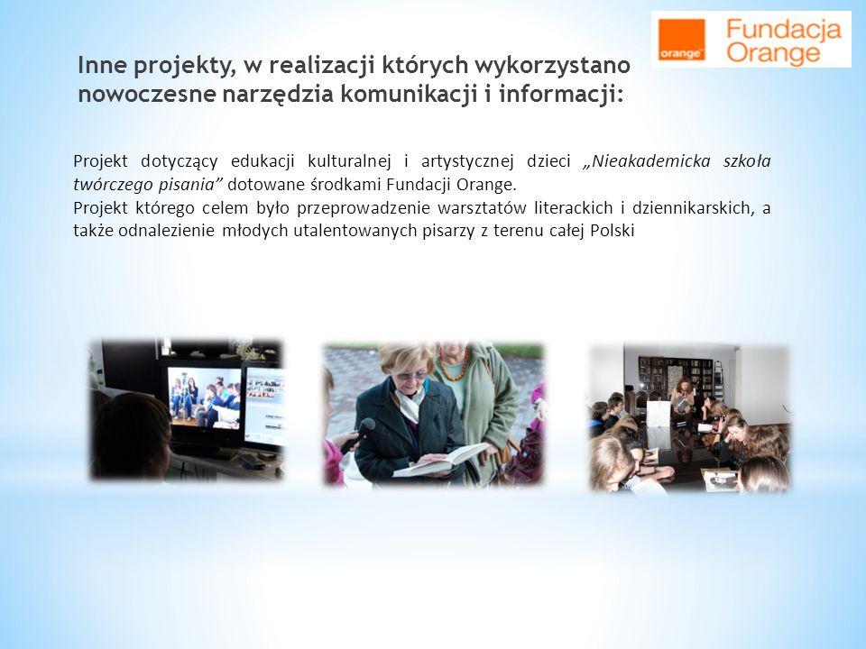 Inne projekty, w realizacji których wykorzystano nowoczesne narzędzia komunikacji i informacji: Projekt dotyczący edukacji kulturalnej i artystycznej