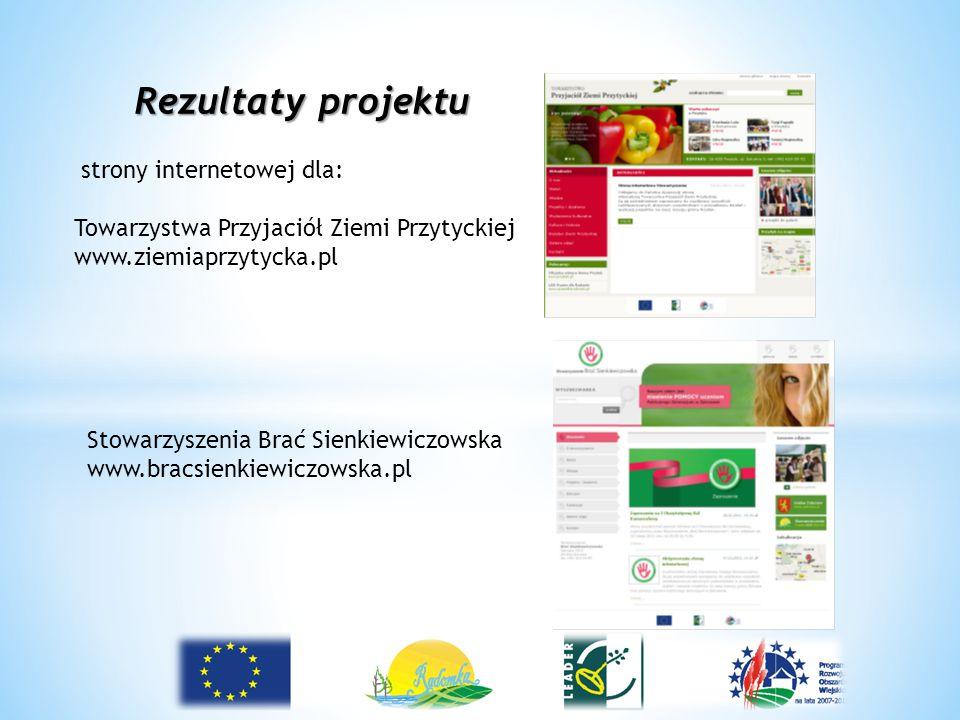 Rezultaty projektu strony internetowej dla: Towarzystwa Przyjaciół Ziemi Przytyckiej www.ziemiaprzytycka.pl Stowarzyszenia Brać Sienkiewiczowska www.b