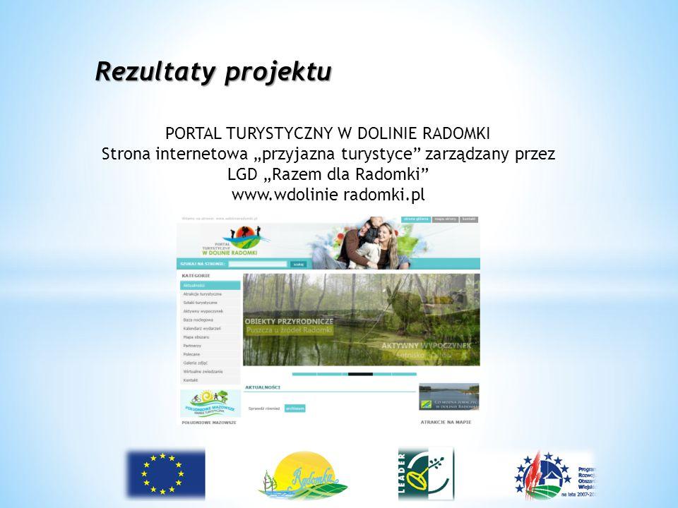 """Rezultaty projektu PORTAL TURYSTYCZNY W DOLINIE RADOMKI Strona internetowa """"przyjazna turystyce"""" zarządzany przez LGD """"Razem dla Radomki"""" www.wdolinie"""