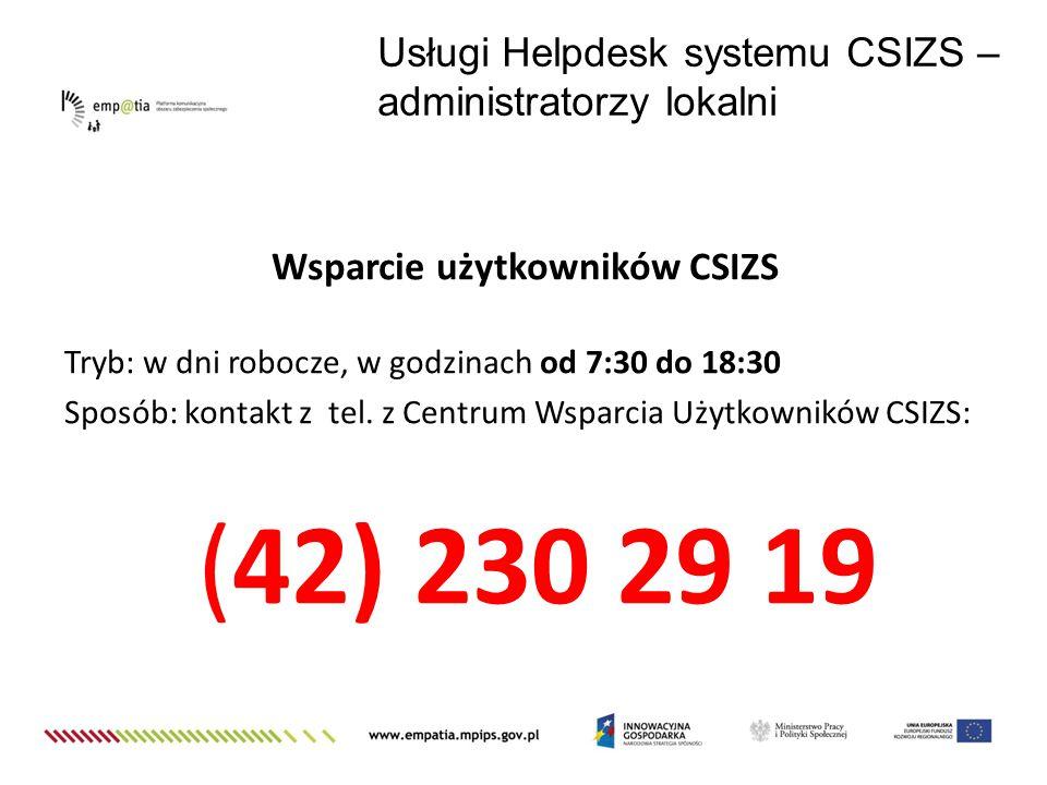Wsparcie użytkowników CSIZS Tryb: w dni robocze, w godzinach od 7:30 do 18:30 Sposób: kontakt z tel. z Centrum Wsparcia Użytkowników CSIZS: (42) 230 2