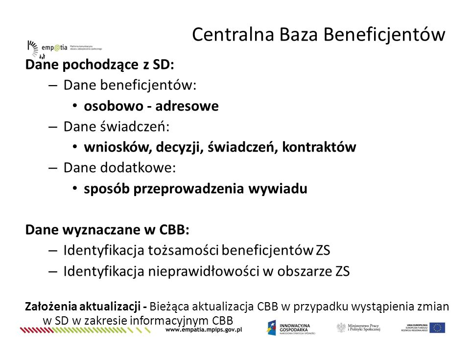 Dane pochodzące z SD: – Dane beneficjentów: osobowo - adresowe – Dane świadczeń: wniosków, decyzji, świadczeń, kontraktów – Dane dodatkowe: sposób prz