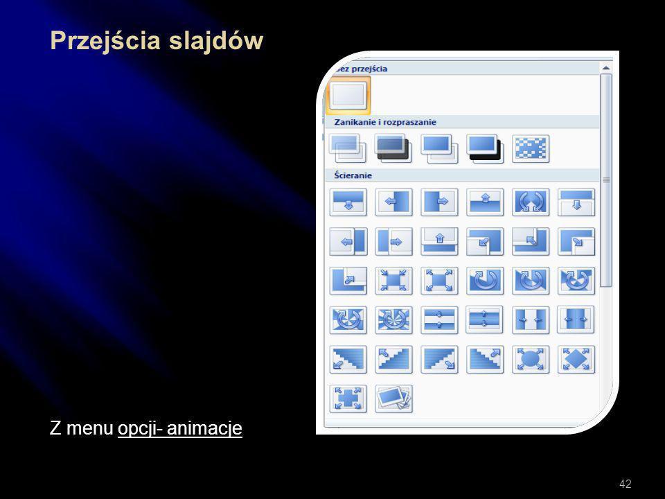 Pokaz prezentacji Menu opcji Pokaz- przejścia slajdów-dostosuj do wybranych slajdów- modyfikacja przejścia- przełączanie slajdów. 41