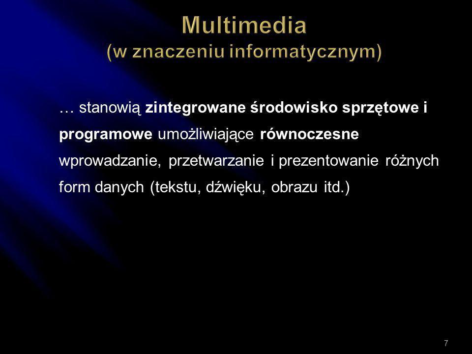 … stanowią zintegrowane środowisko sprzętowe i programowe umożliwiające równoczesne wprowadzanie, przetwarzanie i prezentowanie różnych form danych (tekstu, dźwięku, obrazu itd.) 7