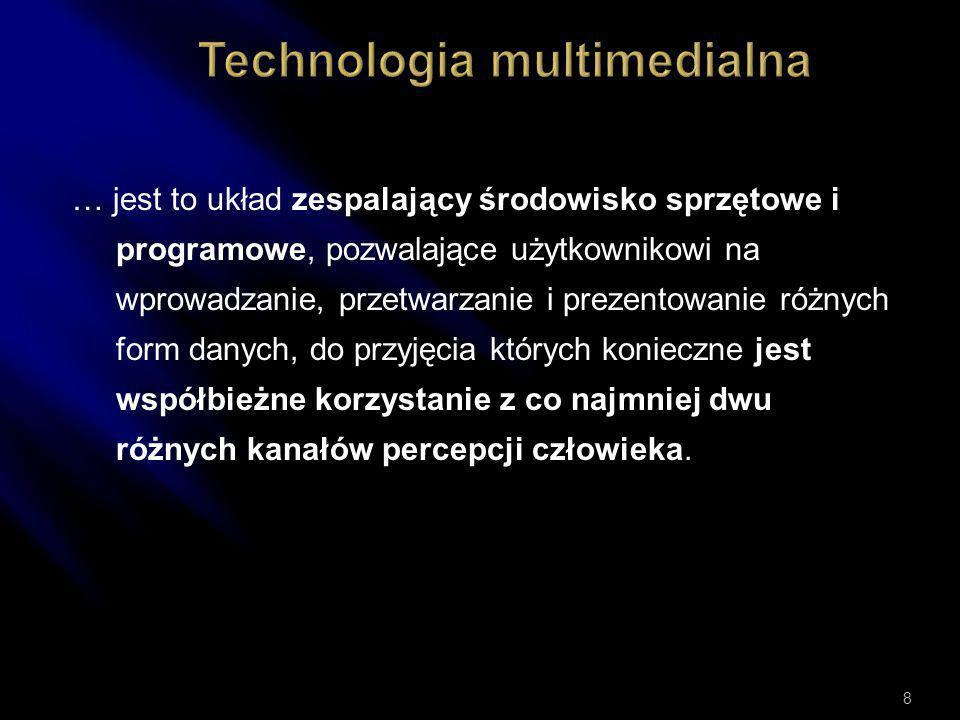 … jest to układ zespalający środowisko sprzętowe i programowe, pozwalające użytkownikowi na wprowadzanie, przetwarzanie i prezentowanie różnych form danych, do przyjęcia których konieczne jest współbieżne korzystanie z co najmniej dwu różnych kanałów percepcji człowieka.