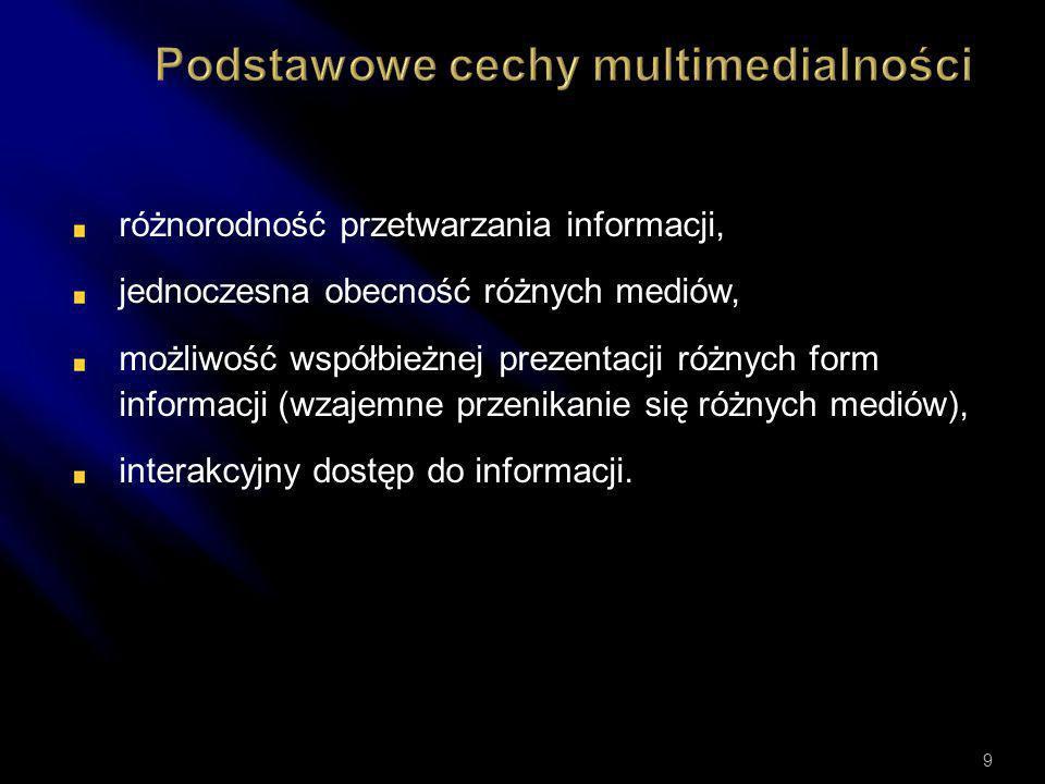różnorodność przetwarzania informacji, jednoczesna obecność różnych mediów, możliwość współbieżnej prezentacji różnych form informacji (wzajemne przenikanie się różnych mediów), interakcyjny dostęp do informacji.