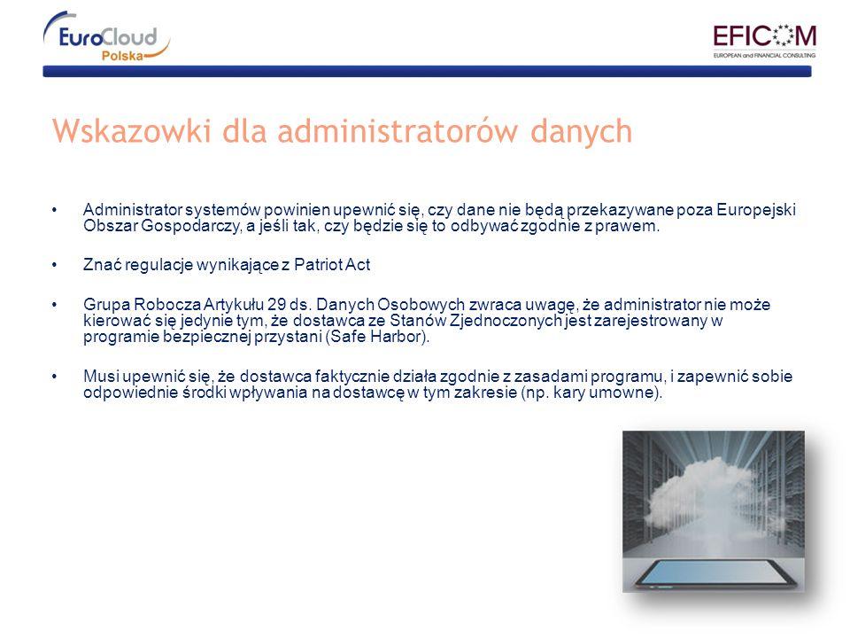 Wskazowki dla administratorów danych Administrator systemów powinien upewnić się, czy dane nie będą przekazywane poza Europejski Obszar Gospodarczy, a jeśli tak, czy będzie się to odbywać zgodnie z prawem.