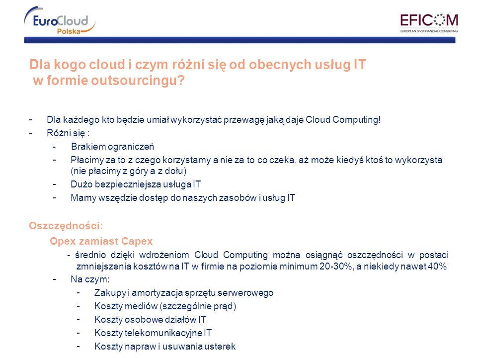 Dla kogo cloud i czym różni się od obecnych usług IT w formie outsourcingu? -Dla każdego kto będzie umiał wykorzystać przewagę jaką daje Cloud Computi