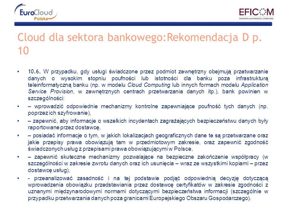 Cloud dla sektora bankowego:Rekomendacja D p. 10 10.6. W przypadku, gdy usługi świadczone przez podmiot zewnętrzny obejmują przetwarzanie danych o wys