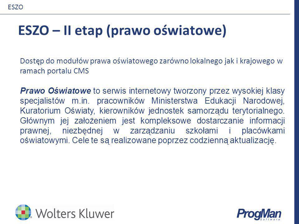 ESZO – II etap (prawo oświatowe) ESZO Dostęp do modułów prawa oświatowego zarówno lokalnego jak i krajowego w ramach portalu CMS Prawo Oświatowe to se