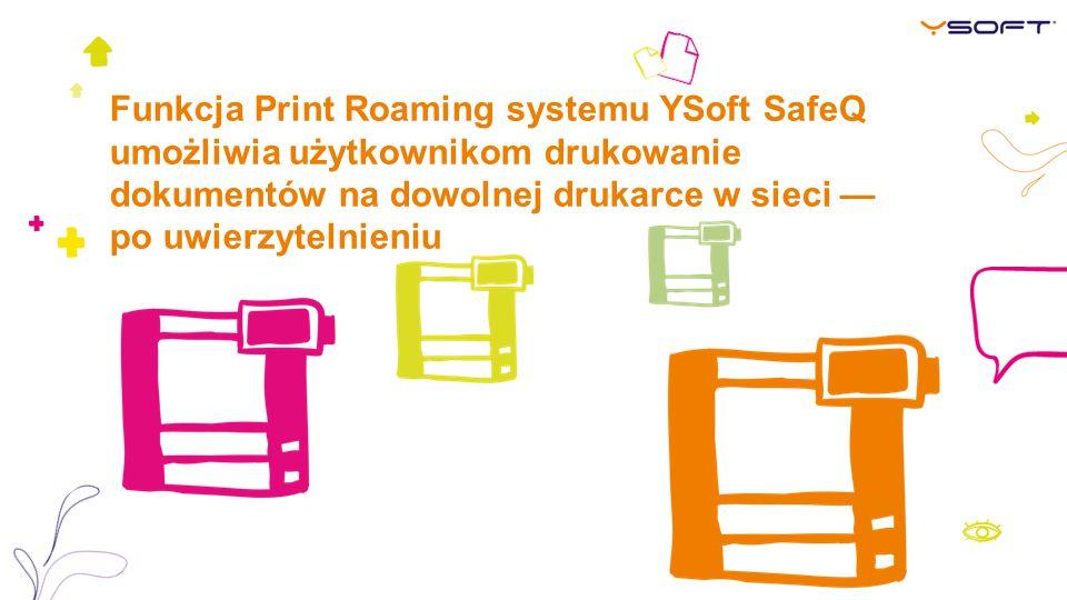 Funkcja Print Roaming systemu YSoft SafeQ umożliwia użytkownikom drukowanie dokumentów na dowolnej drukarce w sieci — po uwierzytelnieniu