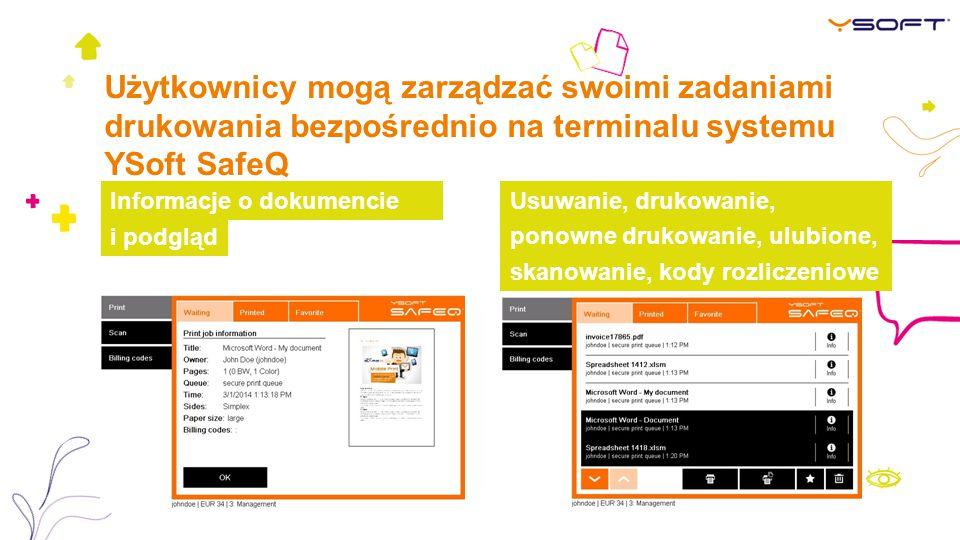 Użytkownicy mogą zarządzać swoimi zadaniami drukowania bezpośrednio na terminalu systemu YSoft SafeQ Informacje o dokumencie i podgląd Usuwanie, drukowanie, ponowne drukowanie, ulubione, skanowanie, kody rozliczeniowe