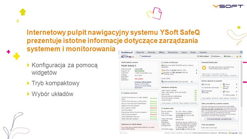 Internetowy pulpit nawigacyjny systemu YSoft SafeQ prezentuje istotne informacje dotyczące zarządzania systemem i monitorowania Konfiguracja za pomocą widgetów Tryb kompaktowy Wybór układów