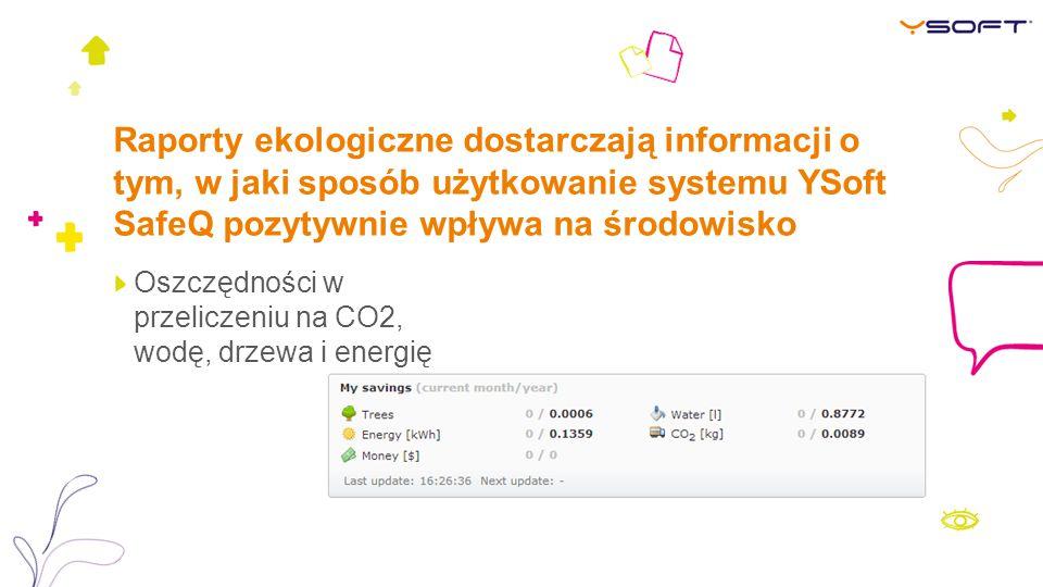 Raporty ekologiczne dostarczają informacji o tym, w jaki sposób użytkowanie systemu YSoft SafeQ pozytywnie wpływa na środowisko Oszczędności w przeliczeniu na CO2, wodę, drzewa i energię