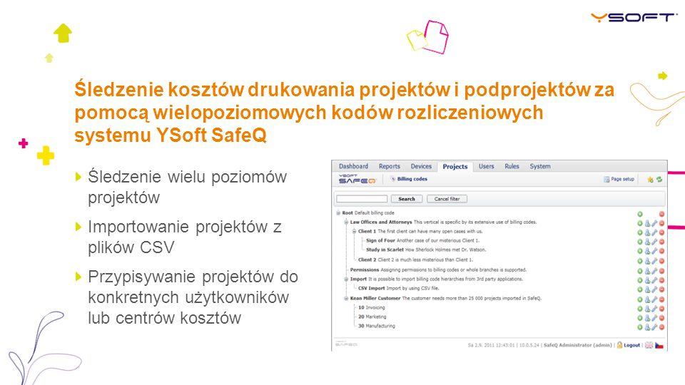 Śledzenie kosztów drukowania projektów i podprojektów za pomocą wielopoziomowych kodów rozliczeniowych systemu YSoft SafeQ Śledzenie wielu poziomów projektów Importowanie projektów z plików CSV Przypisywanie projektów do konkretnych użytkowników lub centrów kosztów
