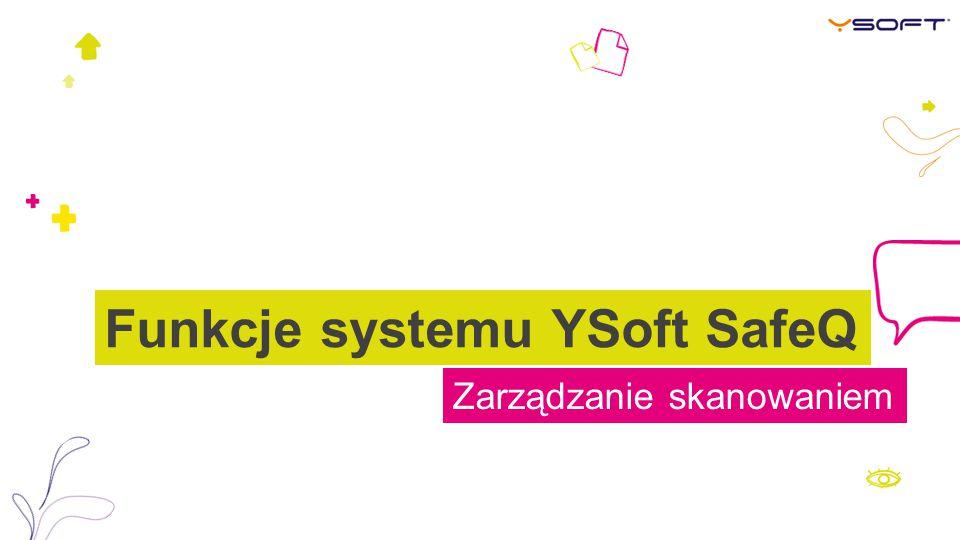 Zarządzanie skanowaniem Funkcje systemu YSoft SafeQ