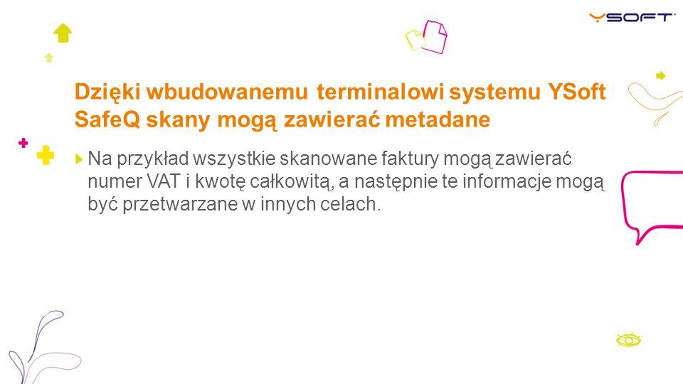 Dzięki wbudowanemu terminalowi systemu YSoft SafeQ skany mogą zawierać metadane Na przykład wszystkie skanowane faktury mogą zawierać numer VAT i kwot