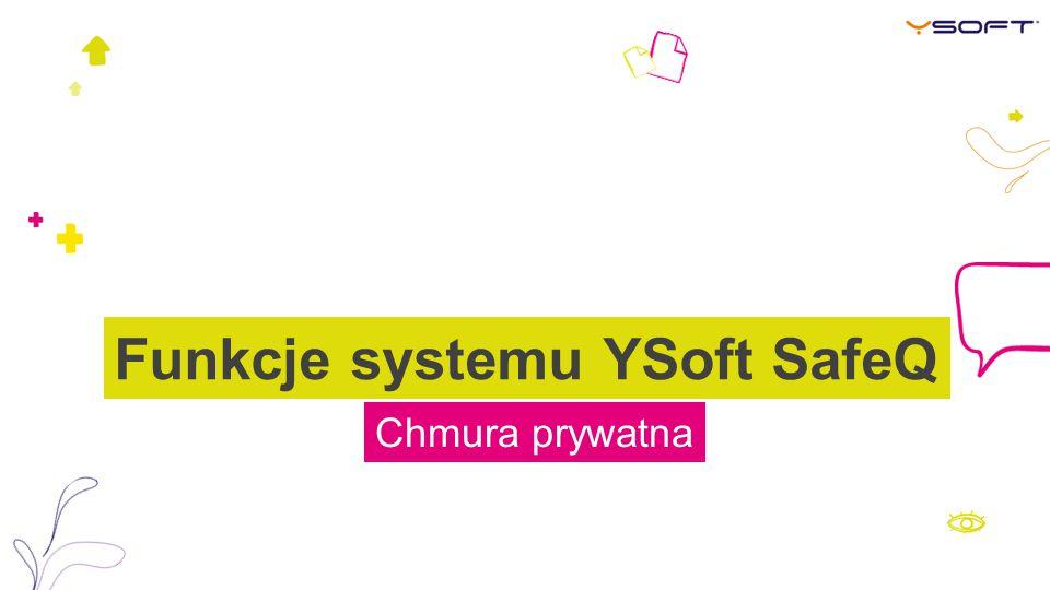 Chmura prywatna Funkcje systemu YSoft SafeQ