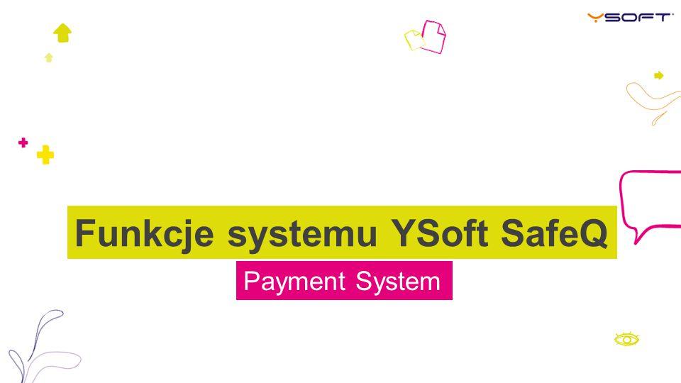 Payment System Funkcje systemu YSoft SafeQ