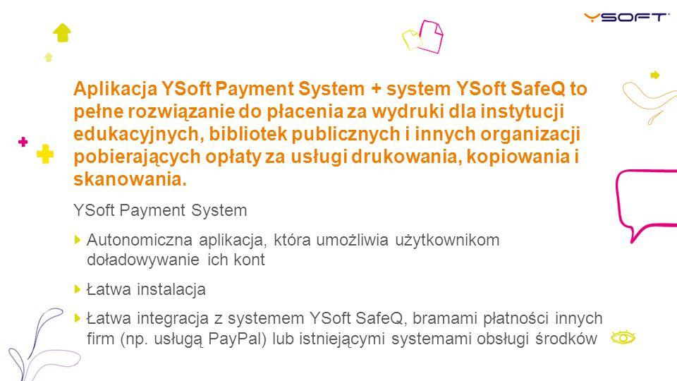 Aplikacja YSoft Payment System + system YSoft SafeQ to pełne rozwiązanie do płacenia za wydruki dla instytucji edukacyjnych, bibliotek publicznych i i