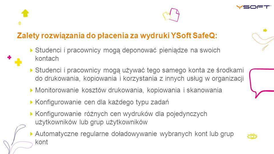 Zalety rozwiązania do płacenia za wydruki YSoft SafeQ: Studenci i pracownicy mogą deponować pieniądze na swoich kontach Studenci i pracownicy mogą uży