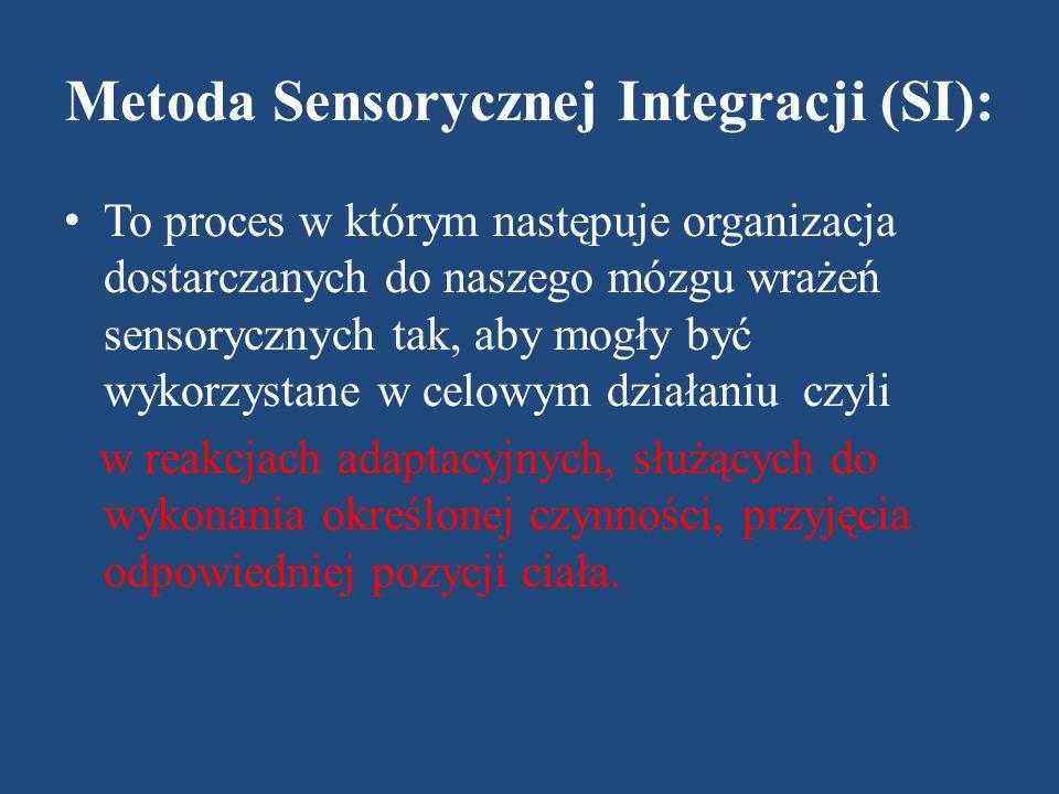 Metoda Sensorycznej Integracji (SI): To proces w którym następuje organizacja dostarczanych do naszego mózgu wrażeń sensorycznych tak, aby mogły być wykorzystane w celowym działaniu czyli w reakcjach adaptacyjnych, służących do wykonania określonej czynności, przyjęcia odpowiedniej pozycji ciała.