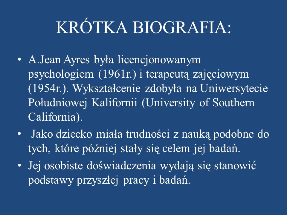 KRÓTKA BIOGRAFIA: A.Jean Ayres była licencjonowanym psychologiem (1961r.) i terapeutą zajęciowym (1954r.).