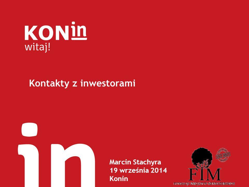 Marcin Stachyra 19 września 2014 Konin Kontakty z inwestorami